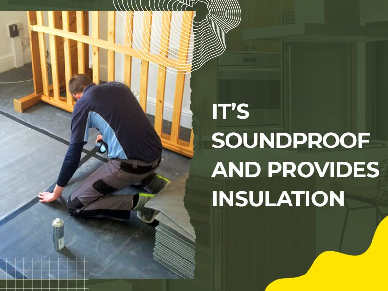 It's Soundproof and Provides Insulation
