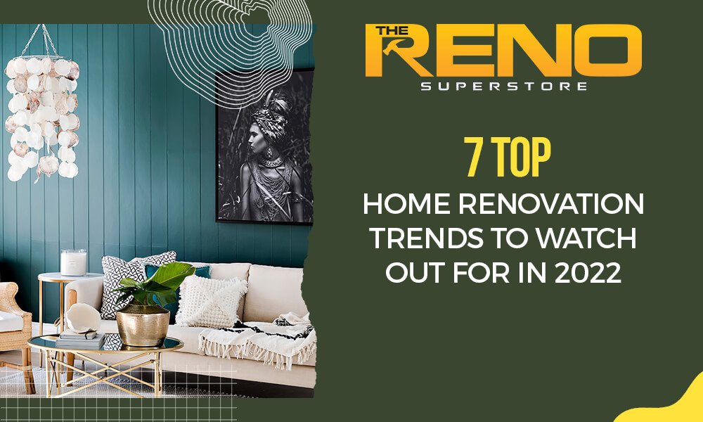 7 Top Home Renovation Trends to Watch Out For in 2022