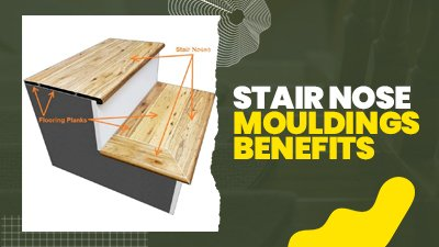 Stair Nose Mouldings Benefits