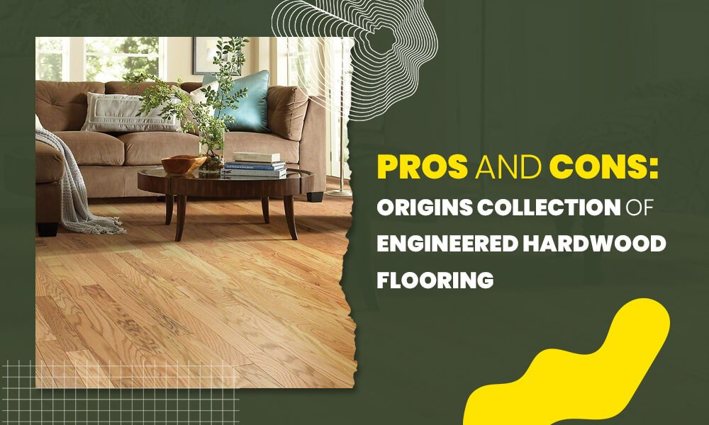 Pros-and-Cons-Origins-Collection-of-Engineered-Hardwood-Flooring